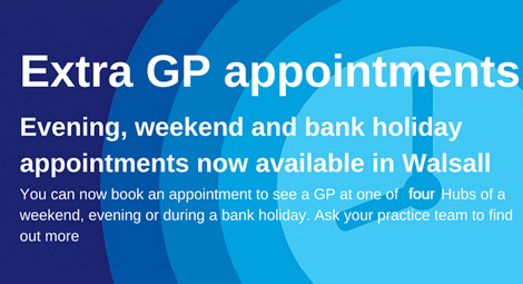 Extra GP Appointments. Evening, weekend and bank holiday appointments now available in Walsall